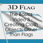 Tutorial 118 - 3D Flag - The Basics - Video 3 - Creating Cloth Objects Other Than Flags