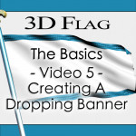 Tutorial 120 - 3D Flag - The Basics - Video 5 - Creating A Dropping Banner