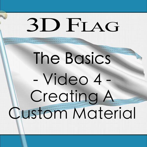 Tutorial 119 - 3D Flag - The Basics - Video 4 - Creating A Custom Material