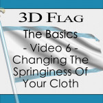 Tutorial 121 - 3D Flag - The Basics - Video 6 - Changing The Springiness Of Your Cloth