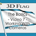 Tutorial 122 - 3D Flag - The Basics - Video 7 - Working With Cameras